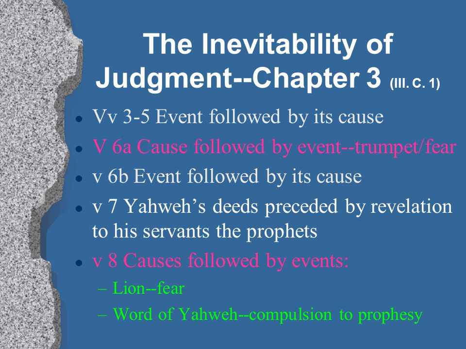 The Inevitability of Judgment--Chapter 3 (III. C. 1) l Vv 3-5 Event followed by its cause l V 6a Cause followed by event--trumpet/fear l v 6b Event fo