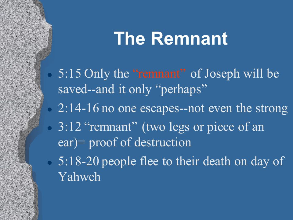 "The Remnant l 5:15 Only the ""remnant"" of Joseph will be saved--and it only ""perhaps"" l 2:14-16 no one escapes--not even the strong l 3:12 ""remnant"" (t"