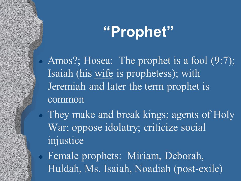 """Prophet"" l Amos?; Hosea: The prophet is a fool (9:7); Isaiah (his wife is prophetess); with Jeremiah and later the term prophet is common l They make"