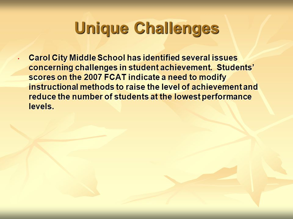 Unique Challenges Carol City Middle School has identified several issues concerning challenges in student achievement.