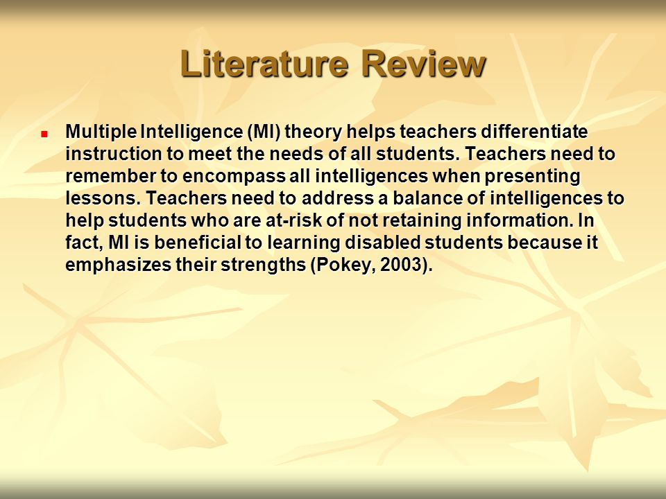 Literature Review Multiple Intelligence (MI) theory helps teachers differentiate instruction to meet the needs of all students.