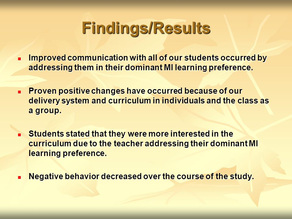 Findings/Results Improved communication with all of our students occurred by addressing them in their dominant MI learning preference.