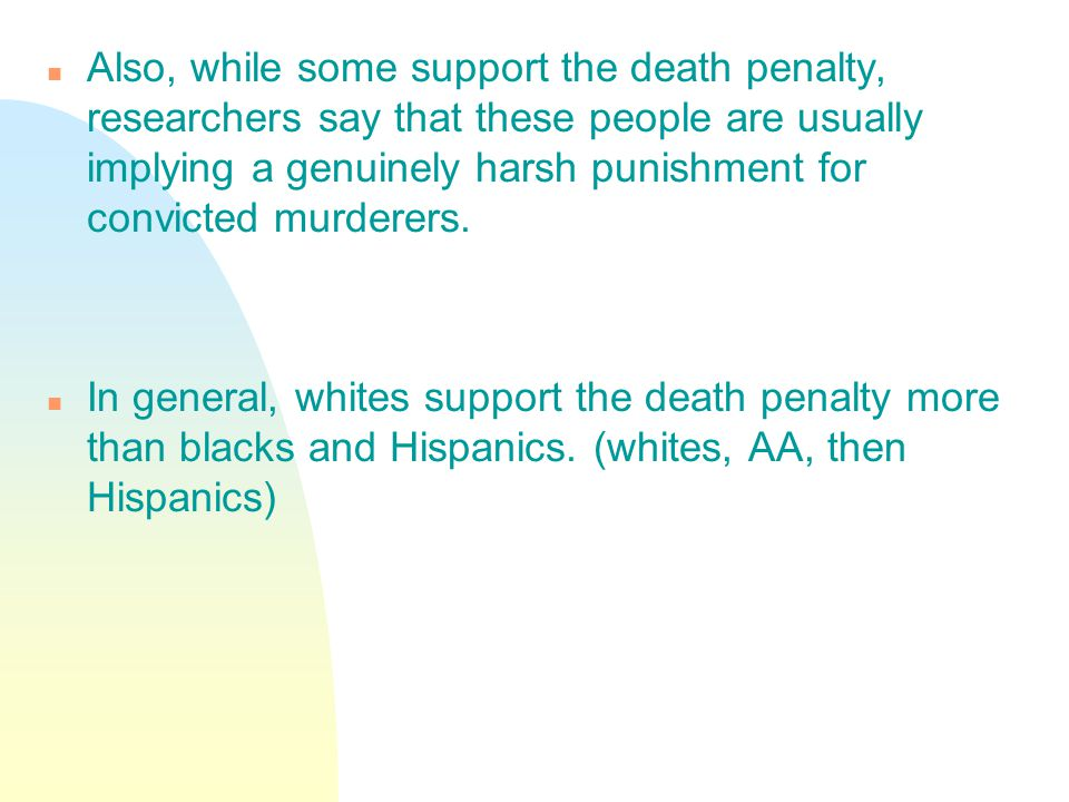 n Also, while some support the death penalty, researchers say that these people are usually implying a genuinely harsh punishment for convicted murder