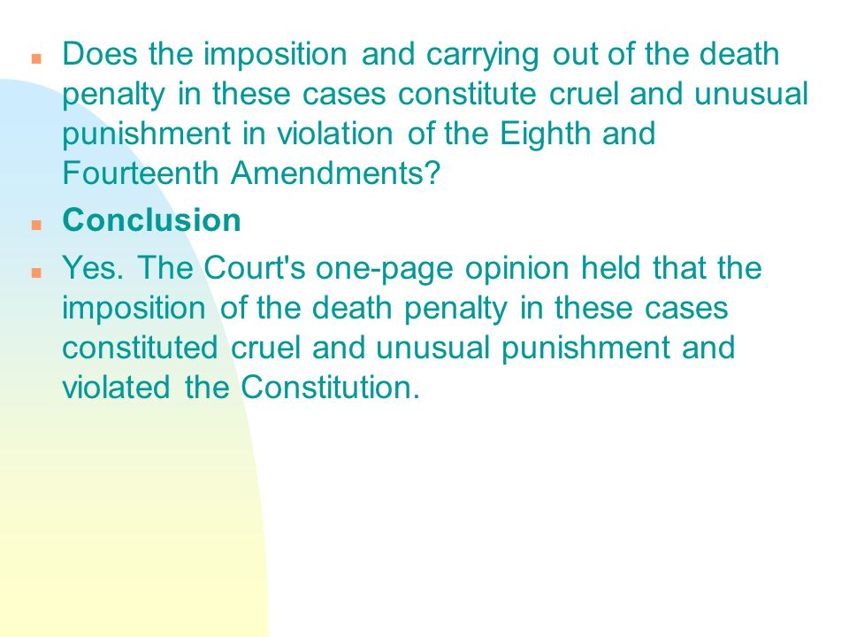n Does the imposition and carrying out of the death penalty in these cases constitute cruel and unusual punishment in violation of the Eighth and Four