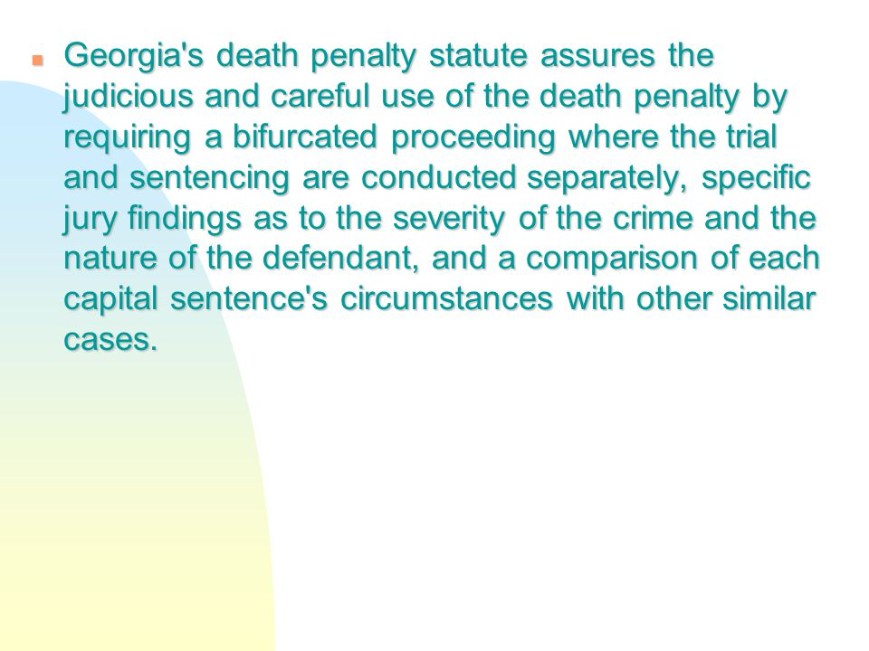 n Georgia's death penalty statute assures the judicious and careful use of the death penalty by requiring a bifurcated proceeding where the trial and