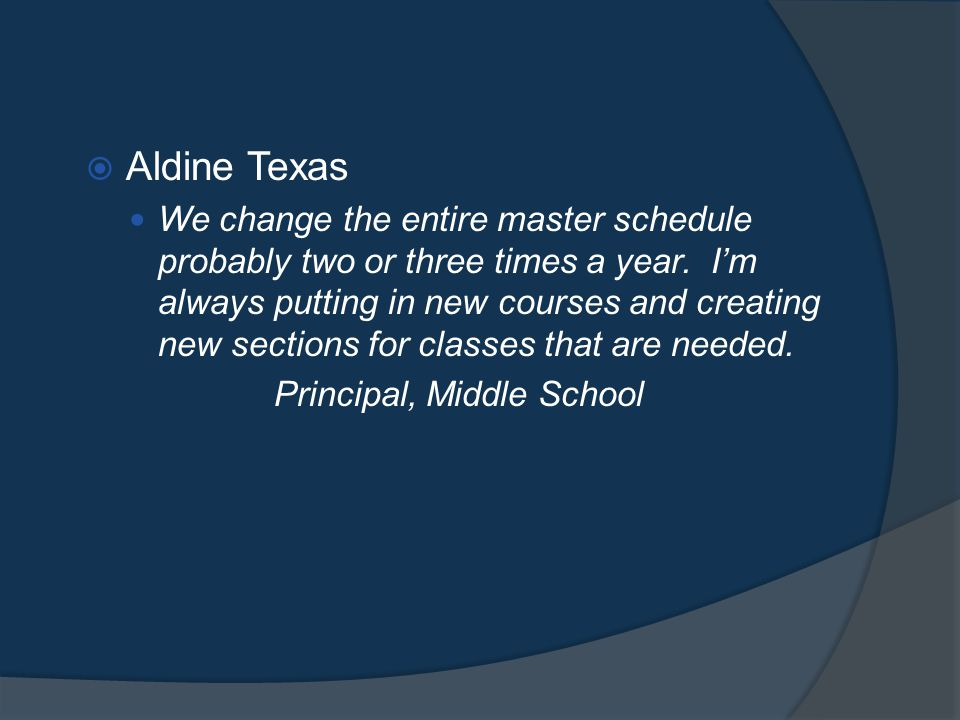  Aldine Texas We change the entire master schedule probably two or three times a year.