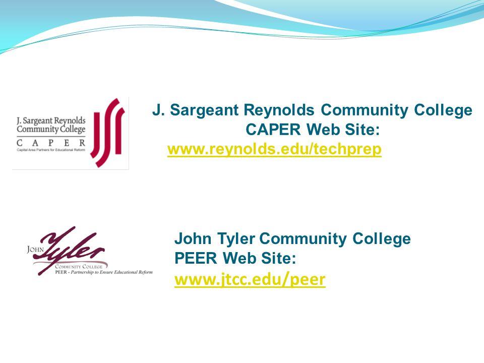 J. Sargeant Reynolds Community College CAPER Web Site: www.reynolds.edu/techprep www.reynolds.edu/techprep John Tyler Community College PEER Web Site: