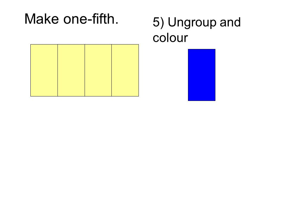 Make one-fifth. 5) Ungroup and colour