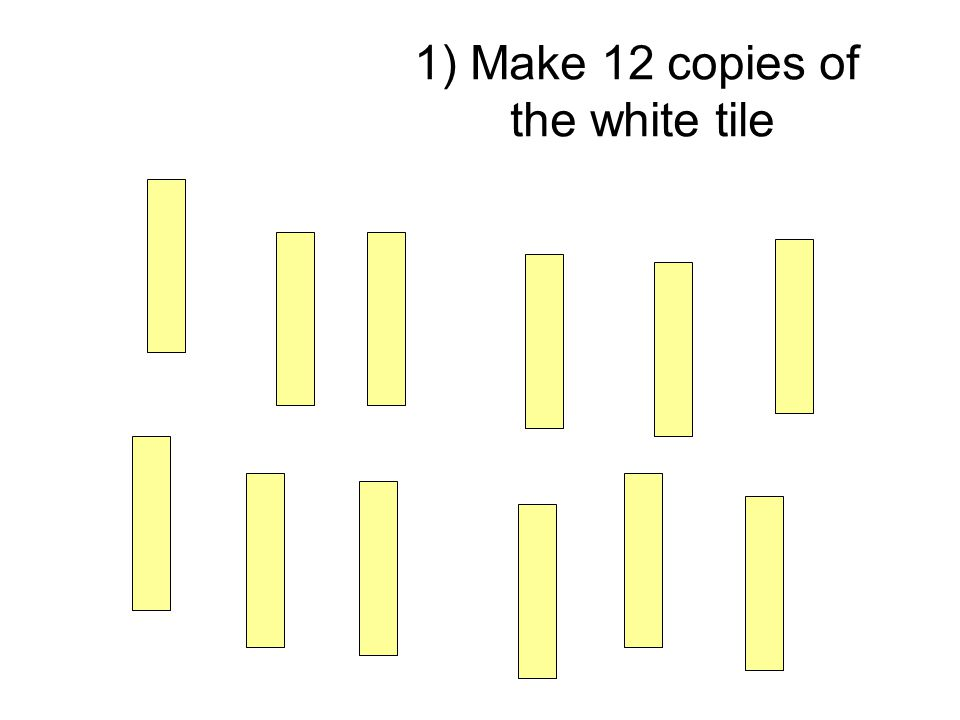 1) Make 12 copies of the white tile