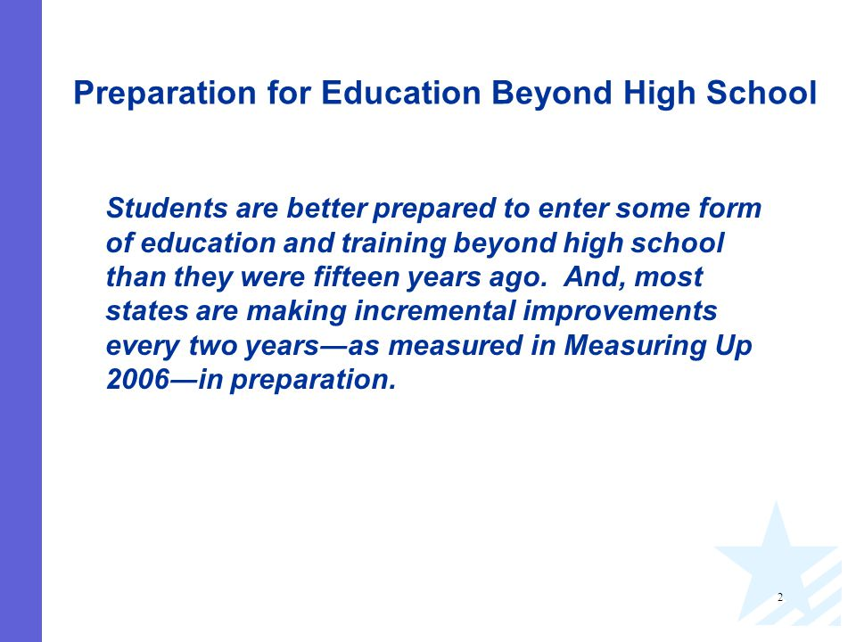2 Preparation for Education Beyond High School Students are better prepared to enter some form of education and training beyond high school than they were fifteen years ago.