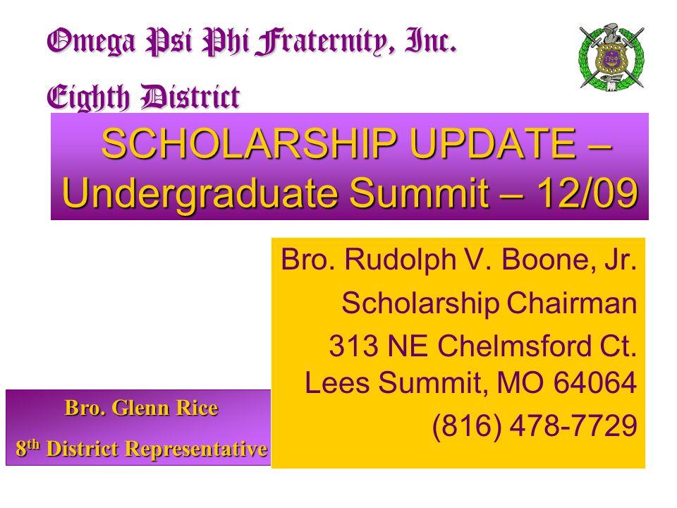 Bro. Glenn Rice 8 th District Representative Omega Psi Phi Fraternity, Inc. Eighth District SCHOLARSHIP UPDATE – Undergraduate Summit – 12/09 SCHOLARS
