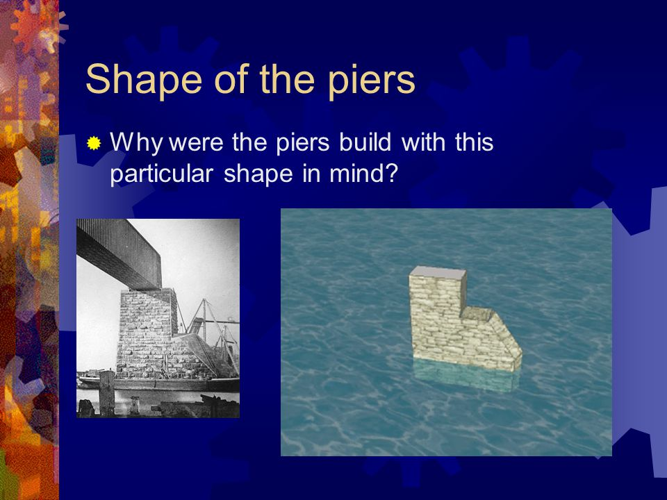 Shape of the piers  Why were the piers build with this particular shape in mind