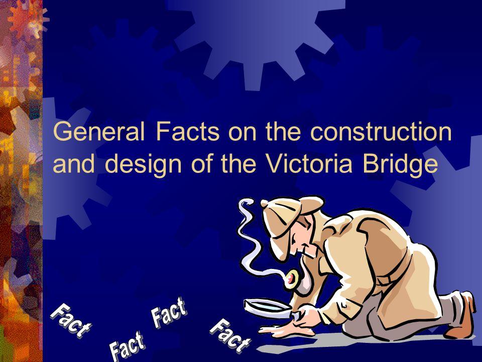 General Facts on the 1859 Victoria Bridge  Superstructure:  The Victoria Bridge was a Tubular Bridge.