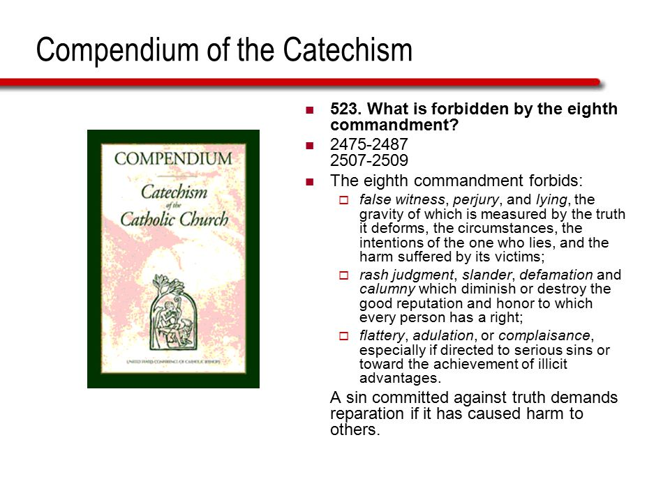 Compendium of the Catechism 523. What is forbidden by the eighth commandment.