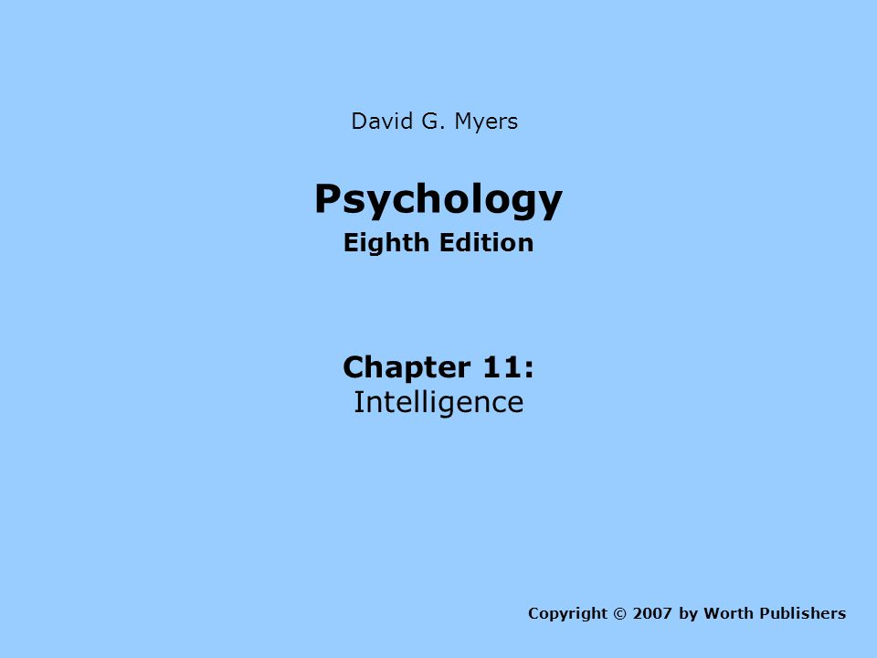 Psychology Eighth Edition Chapter 11: Intelligence Copyright © 2007 by Worth Publishers David G.