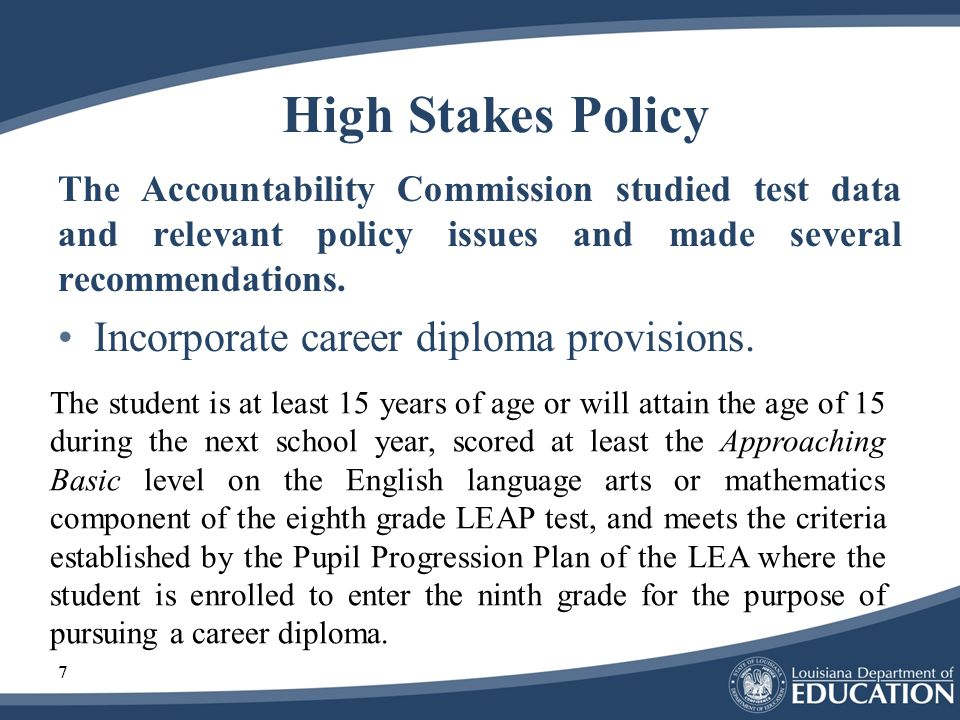 7 High Stakes Policy The Accountability Commission studied test data and relevant policy issues and made several recommendations.
