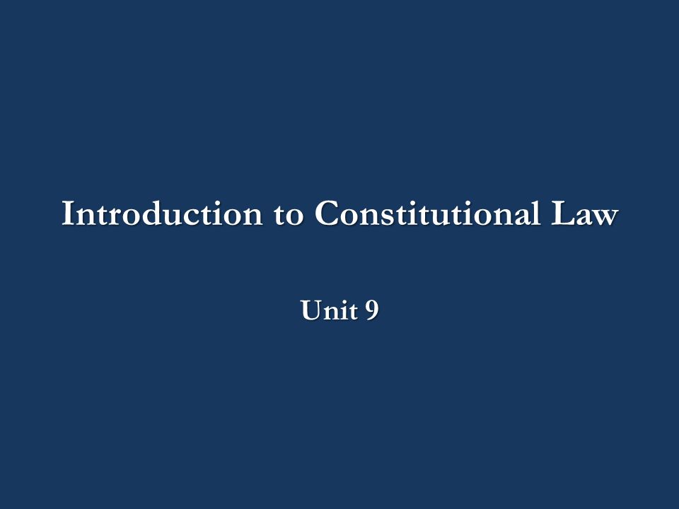 Introduction to Constitutional Law Unit 9