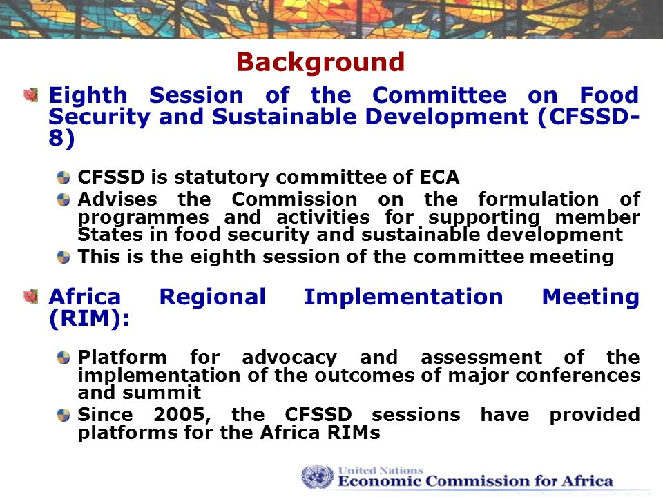 Background Eighth Session of the Committee on Food Security and Sustainable Development (CFSSD- 8) CFSSD is statutory committee of ECA Advises the Com