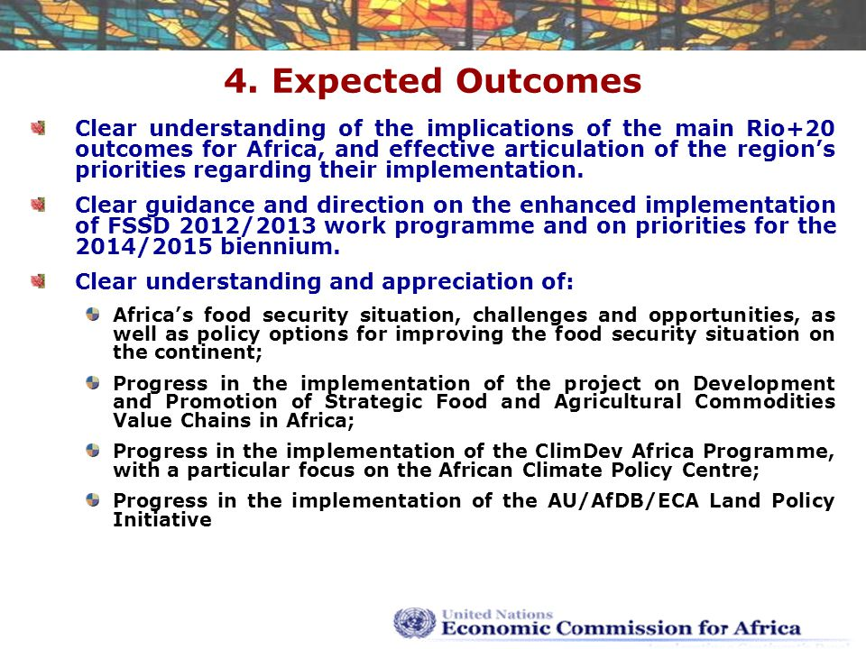 4. Expected Outcomes Clear understanding of the implications of the main Rio+20 outcomes for Africa, and effective articulation of the region's priori