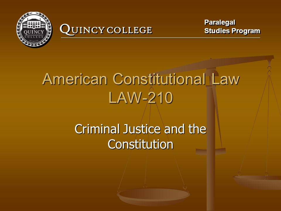 Q UINCY COLLEGE Paralegal Studies Program Paralegal Studies Program American Constitutional Law LAW-210 Criminal Justice and the Constitution