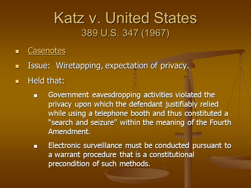 Katz v. United States 389 U.S. 347 (1967) Casenotes Casenotes Casenotes Issue: Wiretapping, expectation of privacy. Issue: Wiretapping, expectation of
