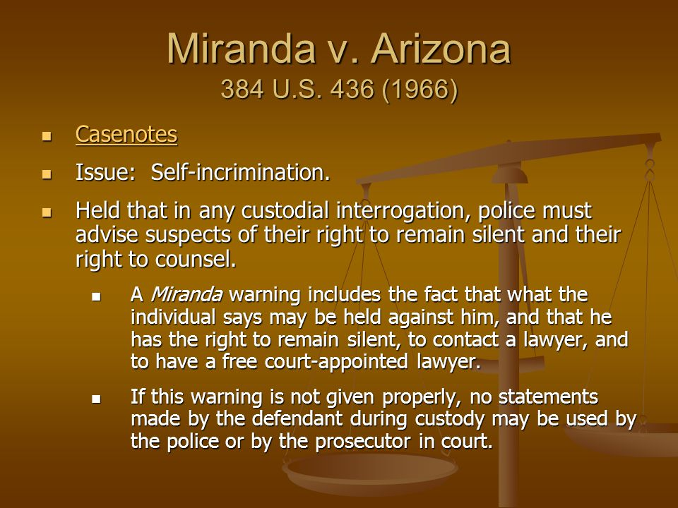 Miranda v. Arizona 384 U.S. 436 (1966) Casenotes Casenotes Casenotes Issue: Self-incrimination. Issue: Self-incrimination. Held that in any custodial