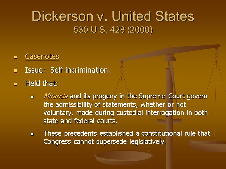 Dickerson v. United States 530 U.S. 428 (2000) Casenotes Casenotes Casenotes Issue: Self-incrimination. Issue: Self-incrimination. Held that: Held tha