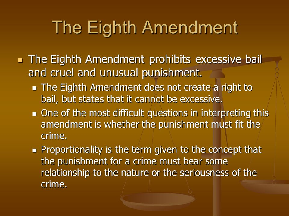The Eighth Amendment The Eighth Amendment prohibits excessive bail and cruel and unusual punishment. The Eighth Amendment prohibits excessive bail and
