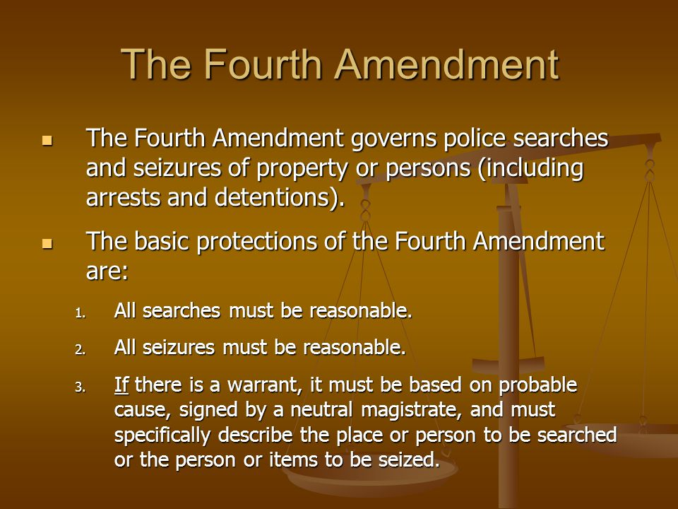 The Fourth Amendment The Fourth Amendment governs police searches and seizures of property or persons (including arrests and detentions). The Fourth A