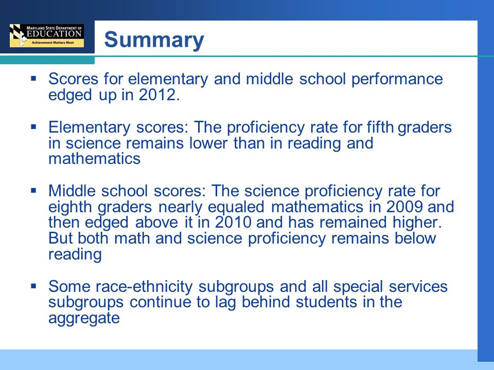 Summary  Scores for elementary and middle school performance edged up in 2012.  Elementary scores: The proficiency rate for fifth graders in science