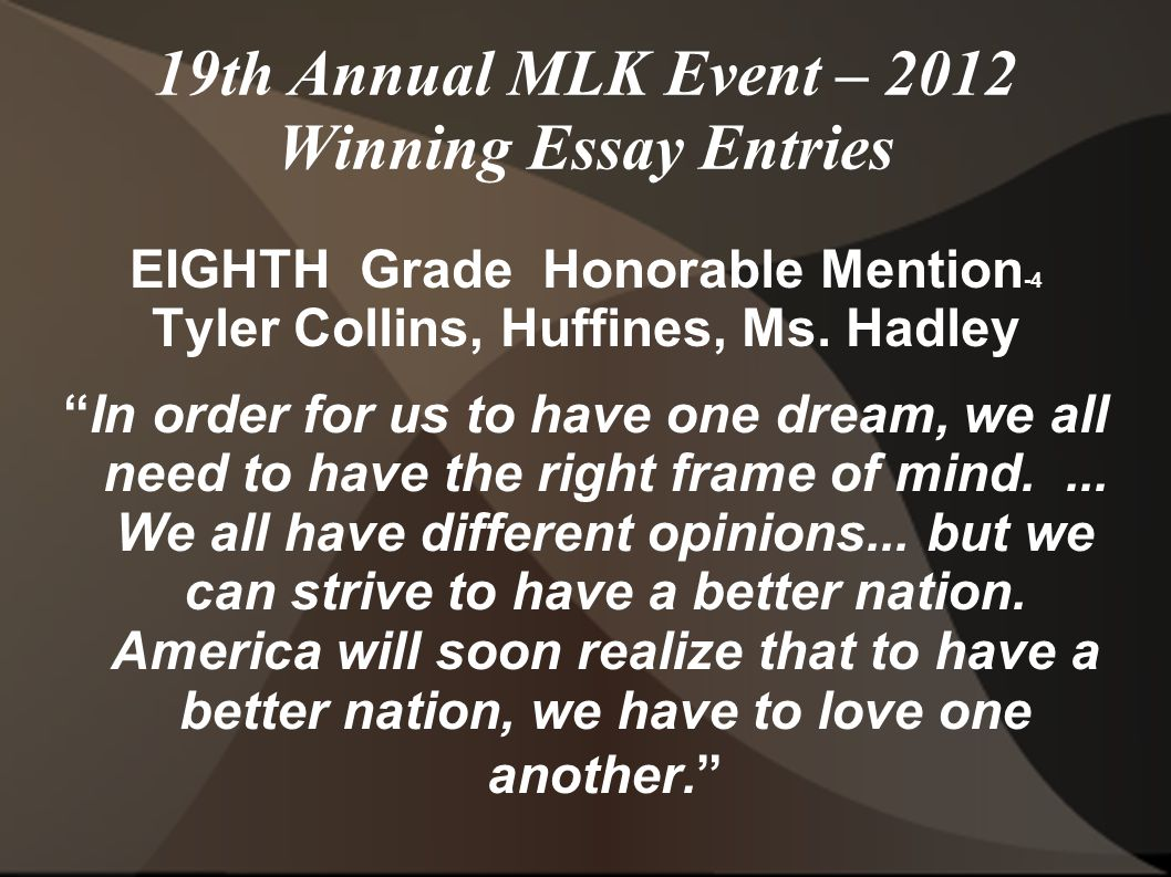 19th Annual MLK Event – 2012 Winning Essay Entries EIGHTH Grade Honorable Mention -4 Tyler Collins, Huffines, Ms.