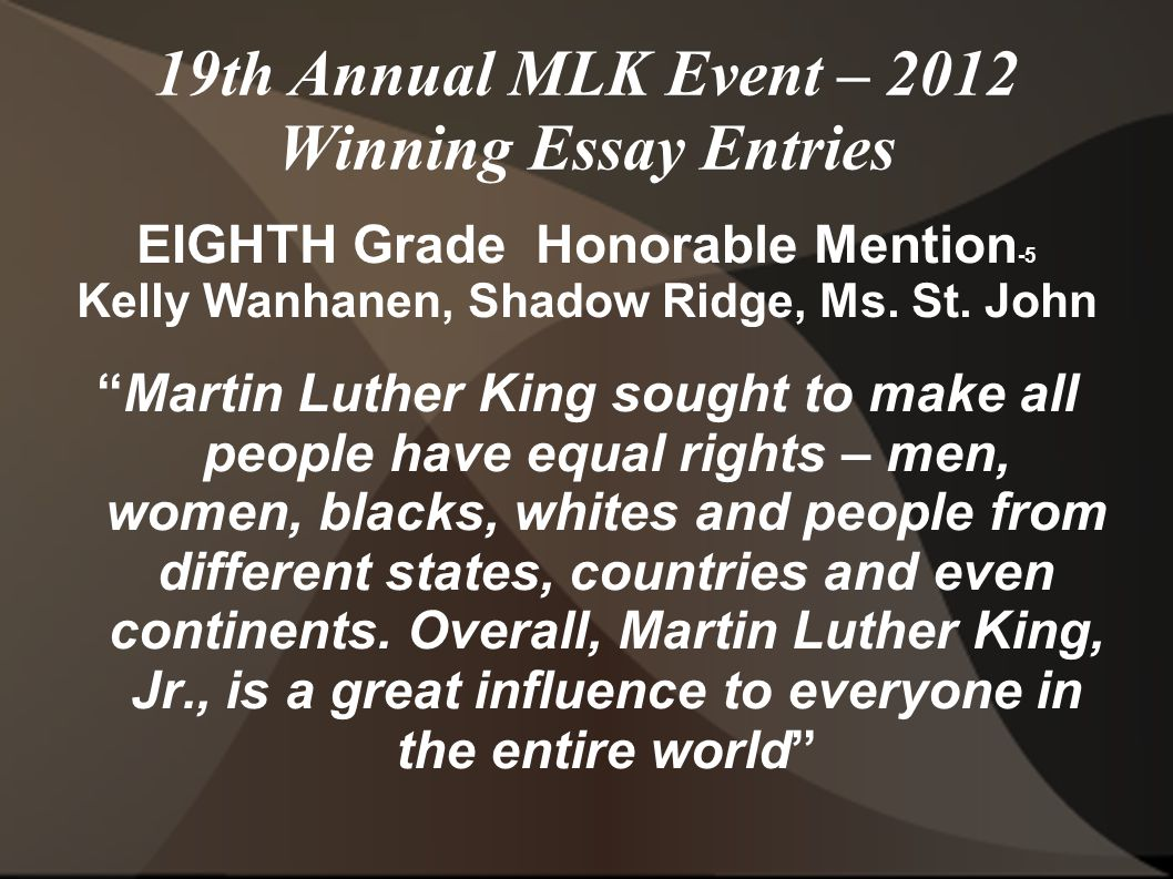 19th Annual MLK Event – 2012 Winning Essay Entries EIGHTH Grade Honorable Mention -5 Kelly Wanhanen, Shadow Ridge, Ms.