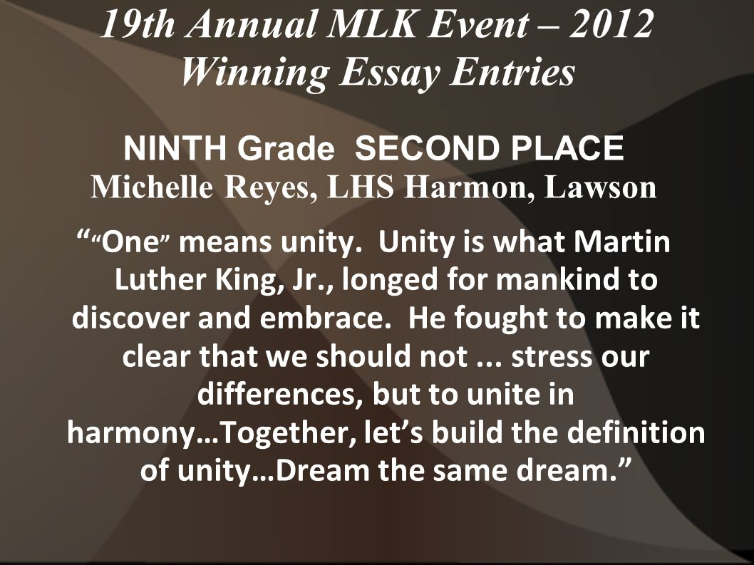 19th Annual MLK Event – 2012 Winning Essay Entries NINTH Grade SECOND PLACE Michelle Reyes, LHS Harmon, Lawson One means unity.
