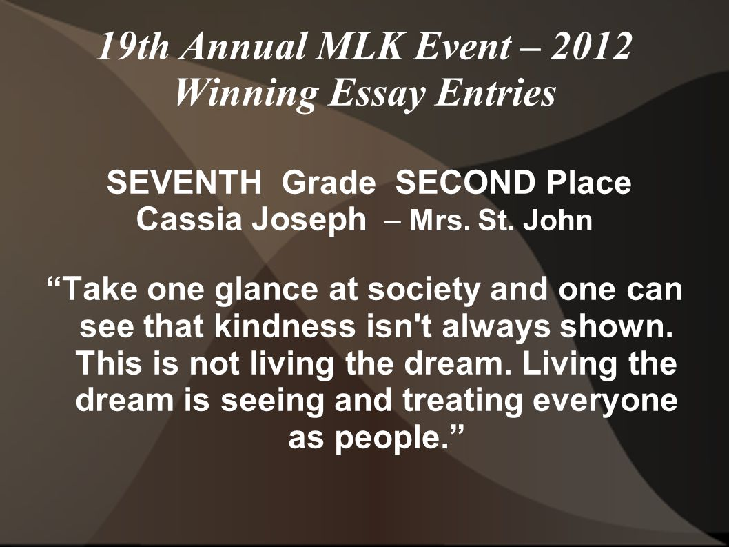 19th Annual MLK Event – 2012 Winning Essay Entries SEVENTH Grade SECOND Place Cassia Joseph – Mrs.