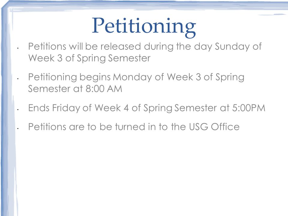 Once Approved… The person will be placed on the official ballot The Campaign season begins at 8:00 pm EST Sunday evening of the seventh week of Spring Semester until the end of voting 11:59 pm EST Friday night of the eighth week of Spring Semester o Campaigning before this time is a violation Voting will begin at 12:00 pm of the eighth Wednesday of Spring Semester and end 11:59 pm of the eighth Friday of the eighth week of Spring Semester
