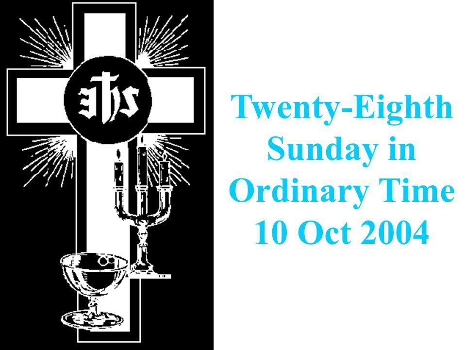 Twenty-Eighth Sunday in Ordinary Time 10 Oct 2004