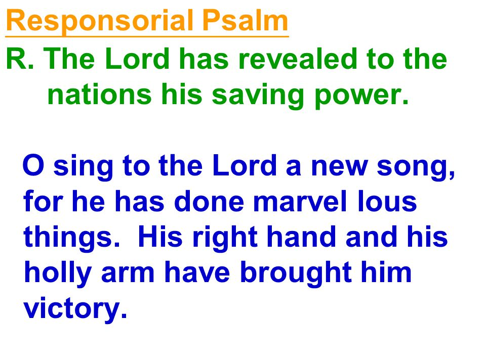 Responsorial Psalm R.The Lord has revealed to the nations his saving power.
