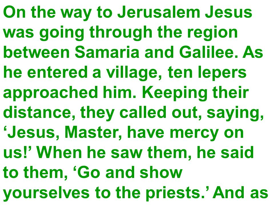 On the way to Jerusalem Jesus was going through the region between Samaria and Galilee.