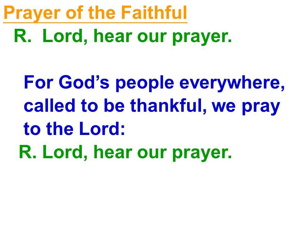 Prayer of the Faithful R.Lord, hear our prayer.