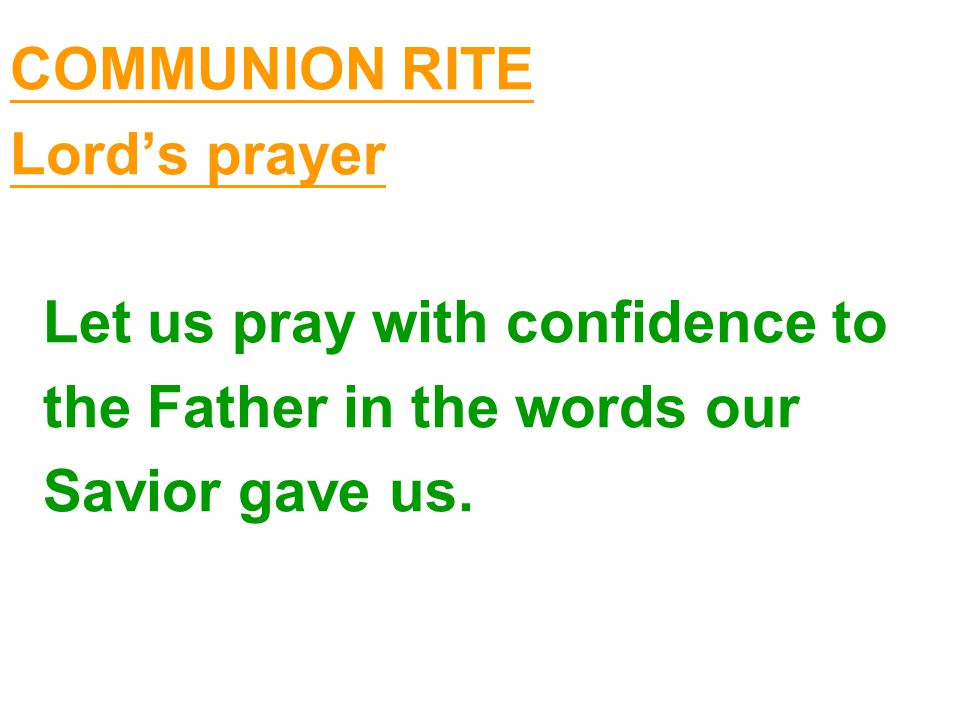 COMMUNION RITE Lord's prayer Let us pray with confidence to the Father in the words our Savior gave us.
