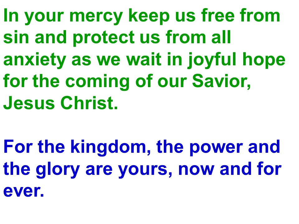 In your mercy keep us free from sin and protect us from all anxiety as we wait in joyful hope for the coming of our Savior, Jesus Christ.