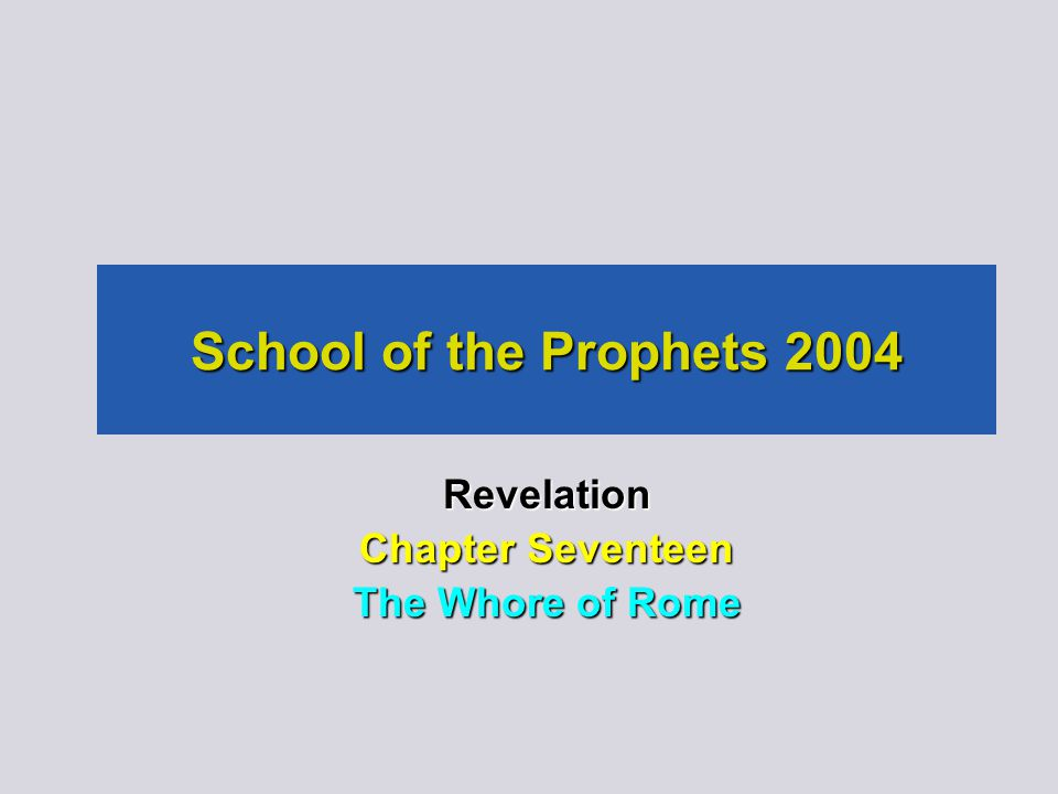 School of the Prophets 2004 Revelation Chapter Seventeen The Whore of Rome