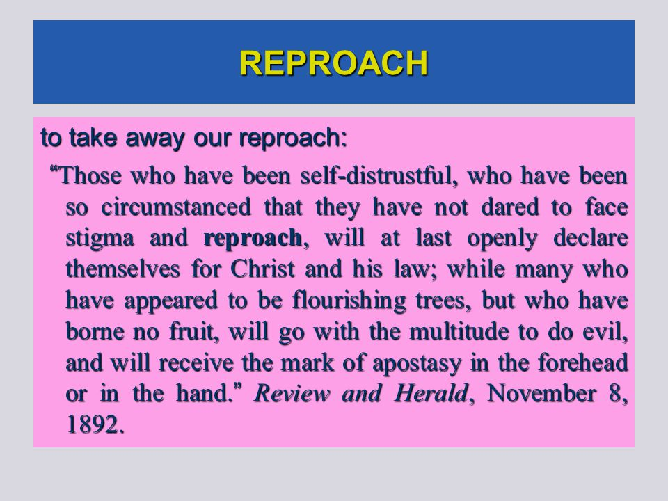 """REPROACH to take away our reproach: """" Those who have been self-distrustful, who have been so circumstanced that they have not dared to face stigma and"""