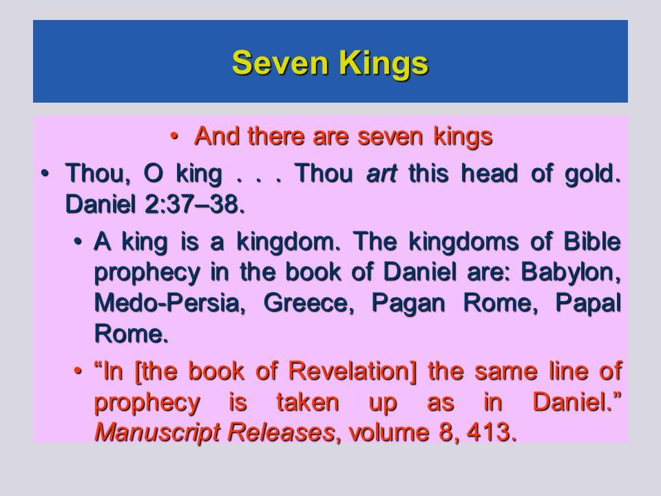 Seven Kings And there are seven kings And there are seven kings Thou, O king... Thou art this head of gold. Daniel 2:37–38. Thou, O king... Thou art t