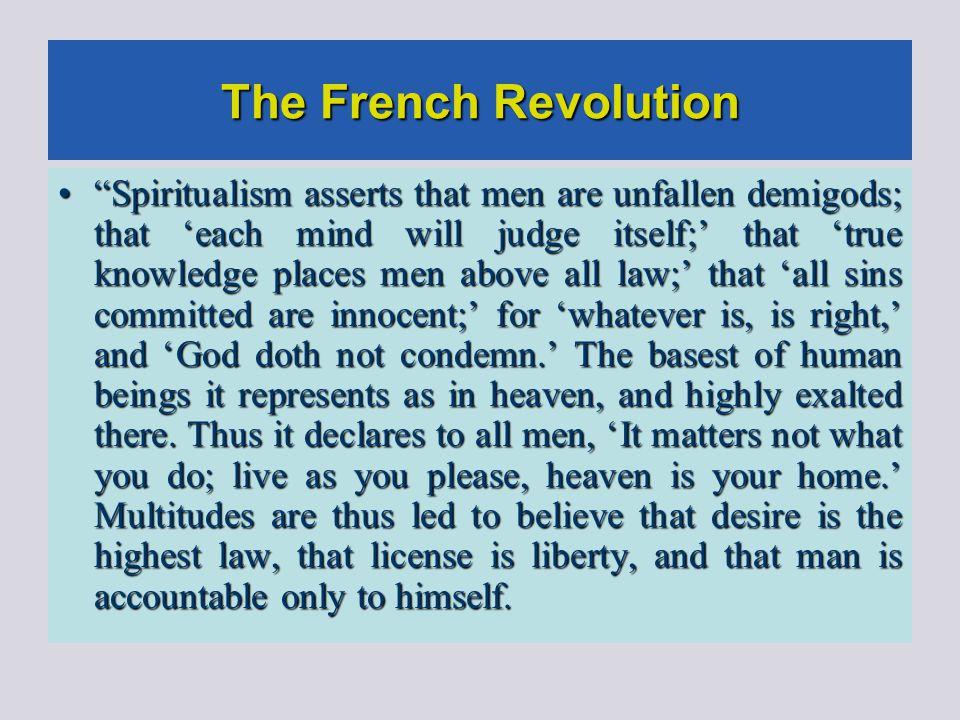 "The French Revolution ""Spiritualism asserts that men are unfallen demigods; that 'each mind will judge itself;' that 'true knowledge places men above"