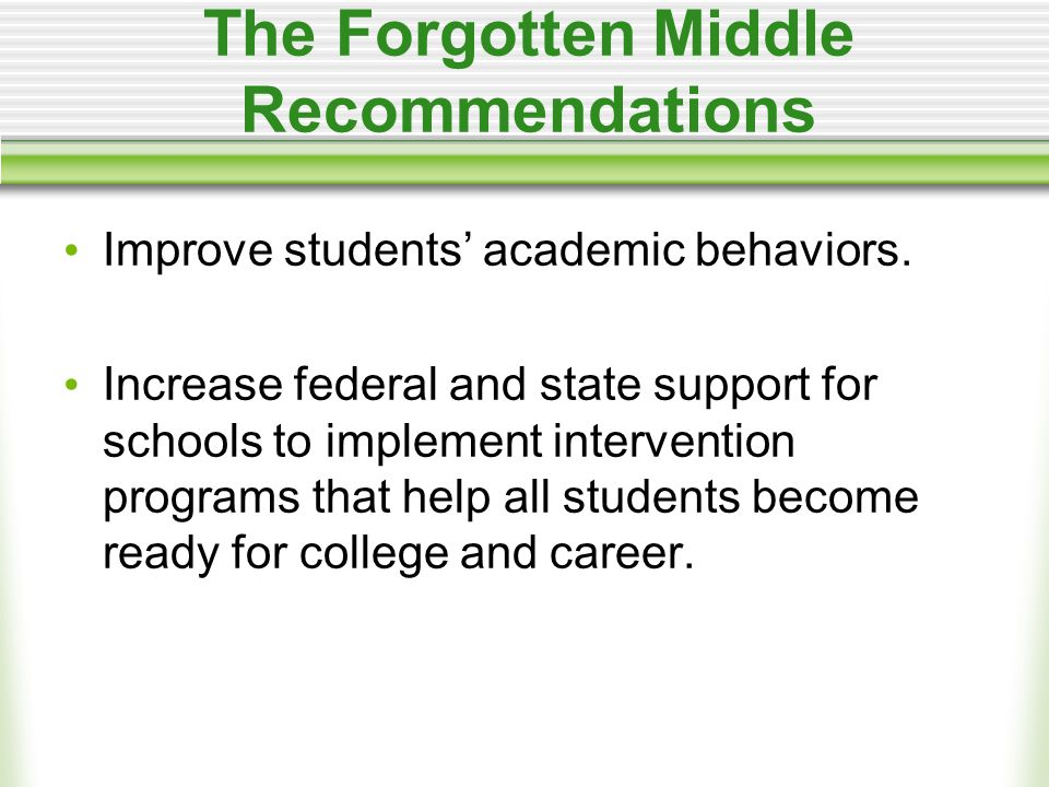 The Forgotten Middle Recommendations Improve students' academic behaviors.