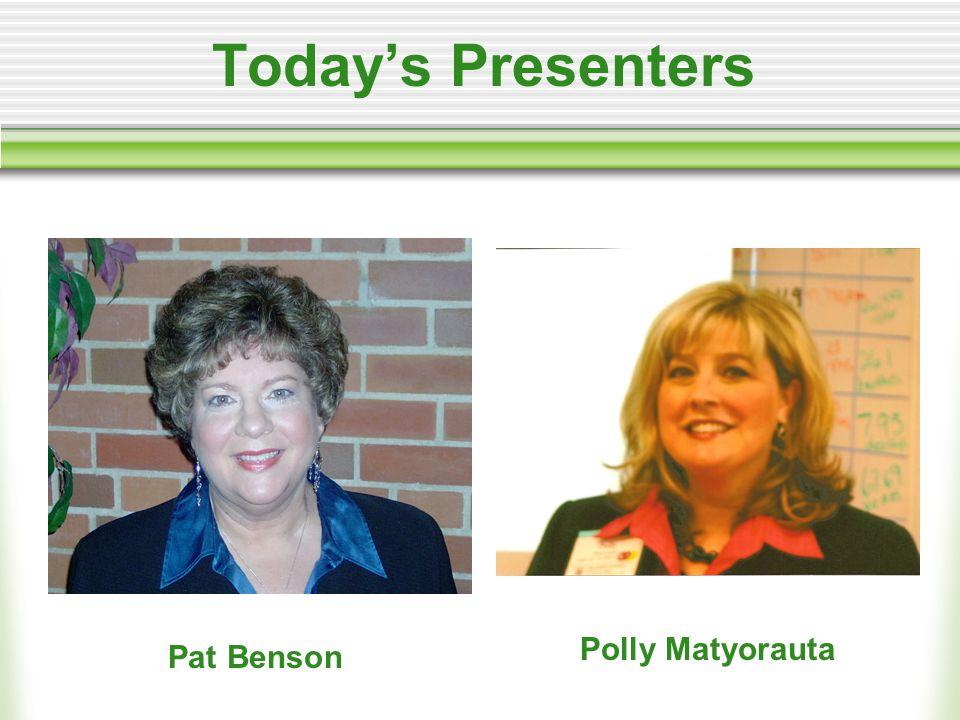 Today's Presenters Pat Benson Polly Matyorauta