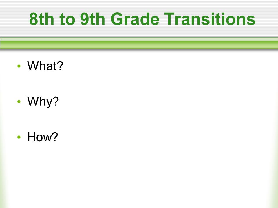 8th to 9th Grade Transitions What? Why? How?