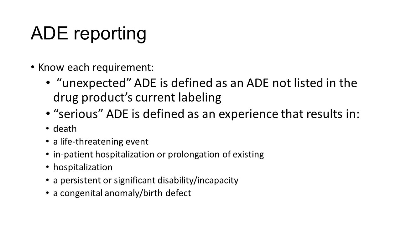 "ADE reporting Know each requirement: ""unexpected"" ADE is defined as an ADE not listed in the drug product's current labeling ""serious"" ADE is defined"