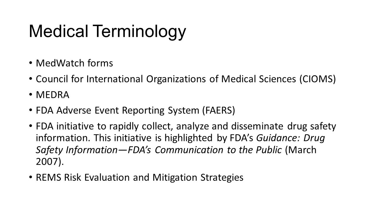 Medical Terminology MedWatch forms Council for International Organizations of Medical Sciences (CIOMS) MEDRA FDA Adverse Event Reporting System (FAERS